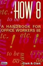 How 8 : A Handbook for Office Workers (8th/spiral) Clark, James Leland, Clark,