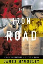 The Iron Road : A Stand for Truth and Democracy in Burma by James Mawdsley (2...
