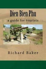 Dien Bien Phu : A Guide for Tourists by Richard Baker (2012, Paperback)