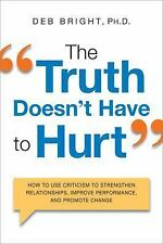 The Truth Doesn't Have to Hurt: How to Use Criticism to Strengthen Relationships