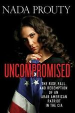 Uncompromised: The Rise, Fall, and Redemption of an Arab American Patr-ExLibrary