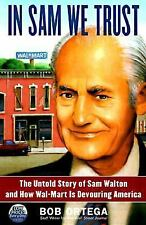In Sam We Trust: The Untold Story of Sam Walton and Wal-Mart, the World's Most P