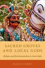 Sacred Groves and Local Gods : Religion and Environmentalism in South India...