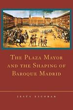 The Plaza Mayor and the Shaping of Baroque Madrid by Jesús Escobar (2003,...