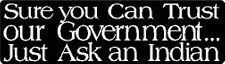 SURE YOU CAN TRUST OUR GOVERNMENT JUST ASK AN INDIAN HELMET STICKER