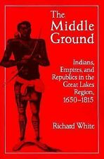 The Middle Ground: Indians, Empires, and Republics in the Great Lakes Region, 16