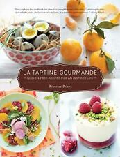 La Tartine Gourmande : Gluten-Free Recipes for an Inspired Life by Beatrice...