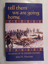 Tell Them We Are Going Home Odyssey of the Northern Cheyennes John Monnett 2004