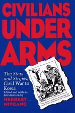 Civilians under Arms: The Stars and Stripes, Civil War to Korea-ExLibrary