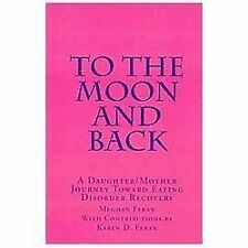 To the Moon and Back : A Daughter/Mother Journey of Eating Disorder Recovery...