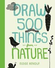 Draw 500: Draw 500 Things from Nature by Eloise Renouf (2014, Paperback)