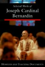 Teaching Documents and Homilies Selected Works of Joseph Cardinal Bernardin
