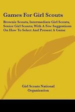 Games For Girl Scouts: Brownie Scouts, Intermediate Girl Scouts, Senio-ExLibrary