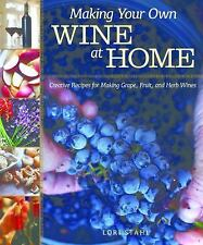Making Your Own Wine at Home : Creative Recipes for Making Grape, Fruit, and...