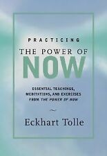 Practicing the Power of Now : Essential Teachings, Meditations, and Exercises...
