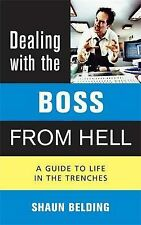 Dealing with the Boss from Hell: A Guide to Life in the Trenches, Belding, Shaun