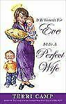 If It Weren't for Eve, I'd Be a Perfect Wife by Terri Camp (2002, Paperback)