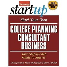 Start Your Own College Planning Consultant Business: Your Step-By-Step Guide to