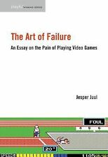 The Art of Failure : An Essay on the Pain of Playing Video Games by Jesper...