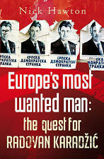 EUROPE'S MOST WANTED MAN: The Quest for Radovan Karadzic by Nick Hawton...