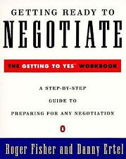 Getting Ready to Negotiate: The Getting to Yes Workb...
