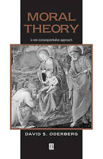 Moral Theory: A Non-consequentialist Approach by David S. Oderberg...