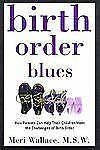 Birth Order Blues : How Parents Can Help Their Children Meet the Challenges...