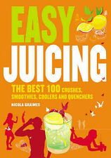 Easy Juicing: The Best 100 Juices, Crushes, Smoothies, Coolers and Quenchers, Ni