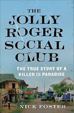The Jolly Roger Social Club : A True Story of a Killer in Paradise by Nick...