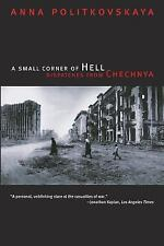 A Small Corner of Hell : Dispatches from Chechnya by Anna Politkovskaya...