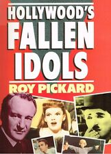 Hollywood's Fallen Idols by Roy Pickard