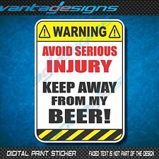WARNING AVOID INJURY KEEP AWAY FROM MY BEER Funny Joke Sticker Decal for Bar