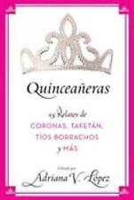 Quinceañeras: 15 Relatos de Coronas, Tafetán, Tíos Borrachos y Más (Spanish Edit