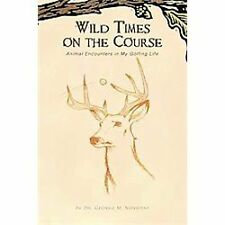Wild Times on the Course : Animal Encounters in My Golfing Life by George M....
