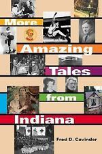 More Amazing Tales from Indiana by Fred D. Cavinder (2003, Paperback)