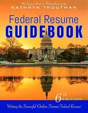 Federal Resume Guidebook, 6th Edition : Strategies for Writing a Competitive...