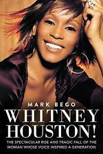 Whitney Houston! : The Spectacular Rise and Tragic Fall of the Woman Whose...
