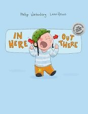 In Here, Out There! : A Picture Book by Philipp Winterberg and Lena Hesse by...