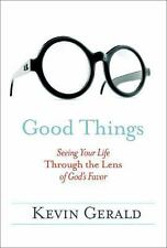 Good Things : Seeing Your Life Through the Lens of God's Favor by Kevin...