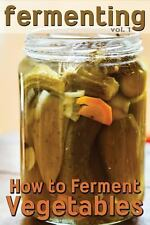 Fermenting: How to Ferment Vegetables by Rashelle Johnson (2013, Paperback)