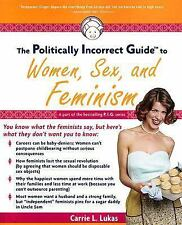 The Politically Incorrect Guide to Women, Sex And Feminism Lukas, Carrie L. Pap