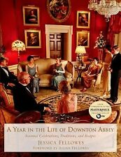 A Year in the Life of Downton Abbey : Seasonal Celebrations, Traditions, and...