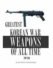 Greatest Korean War Weapons of All Time by Alex Trostanetskiy and Vadim...