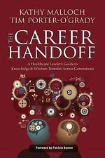 The Career Handoff : A Healthcare Leader's Guide to Knowledge and Wisdom...