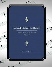 Sacred Choral Anthems : Original Music for SATB Choir by Kevin Pace (2013,...