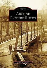 Images of America: Around Picture Rocks by Sherry A. Gardner (2006, Paperback)