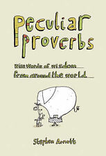 Peculiar Proverbs: Weird Words of Wisdom from Around the World,VERYGOOD Book