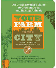Your Farm in the City: An Urban-dweller's Guide to Growing Food and Raising...