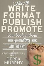 How to Write, Format, Publish and Promote Your Book (Without Spending Any...