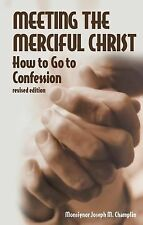 Meeting the Merciful Christ : How to Go to Confession by Joseph M. Champlin...